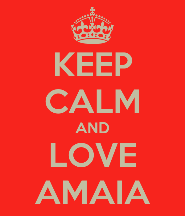 KEEP CALM AND LOVE AMAIA