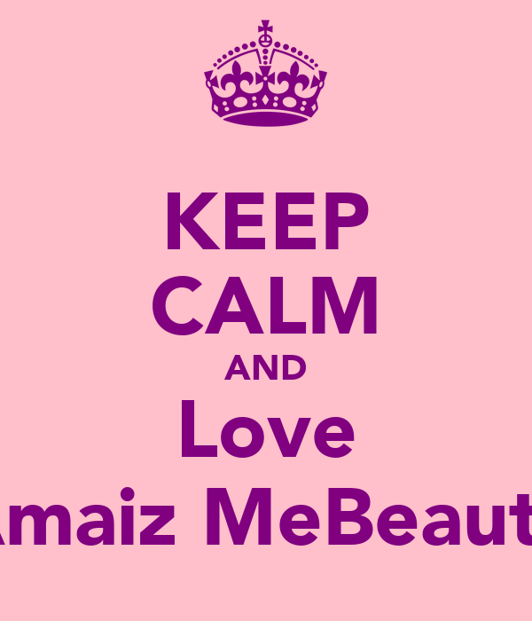 KEEP CALM AND Love Amaiz MeBeauty