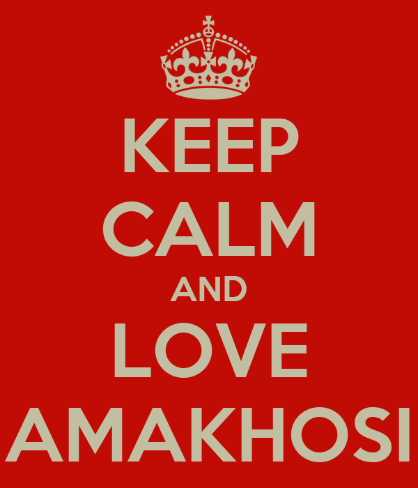 KEEP CALM AND LOVE AMAKHOSI
