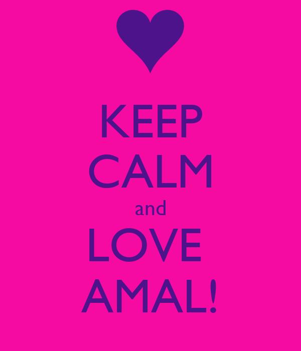 KEEP CALM and LOVE  AMAL!