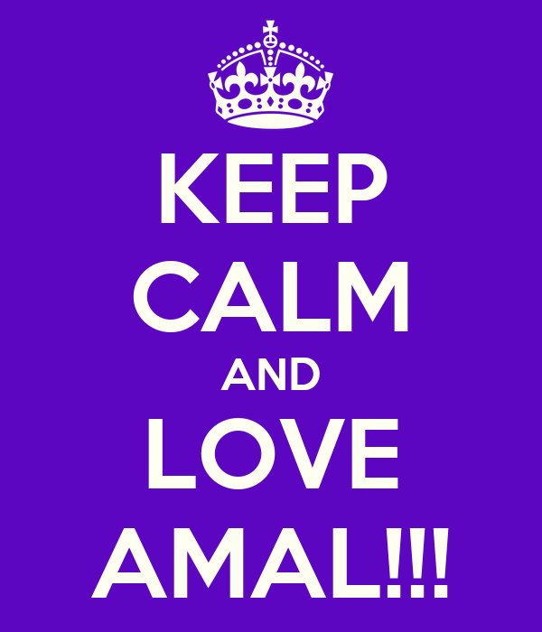 KEEP CALM AND LOVE AMAL!!!