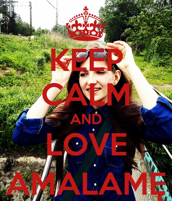 KEEP CALM AND LOVE AMALAMĘ