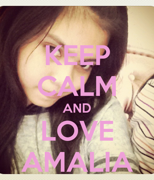 KEEP CALM AND LOVE AMALIA