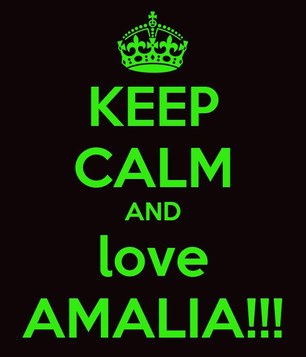 KEEP CALM AND love AMALIA!!!