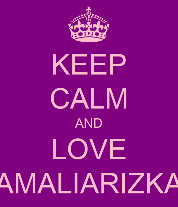 KEEP CALM AND LOVE AMALIARIZKA