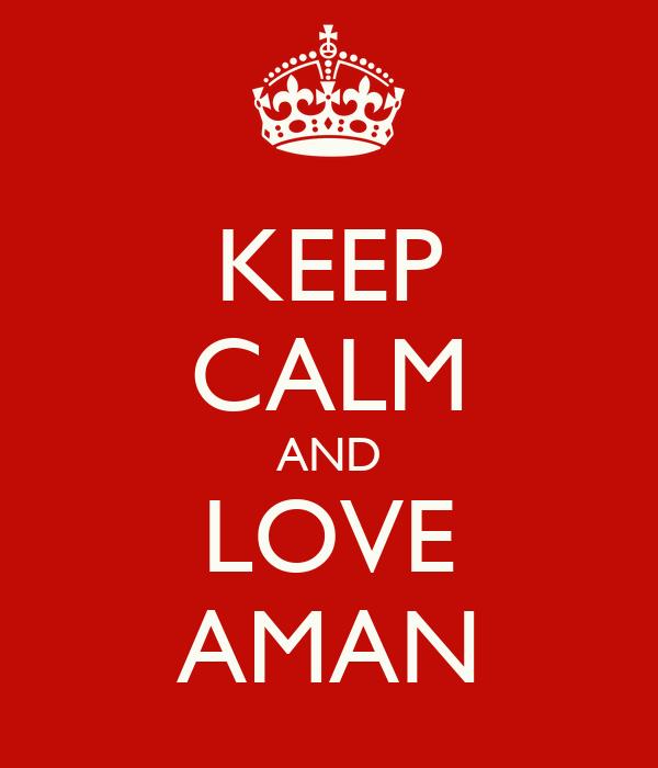 KEEP CALM AND LOVE AMAN