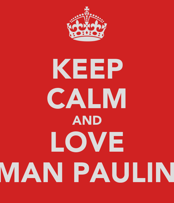 KEEP CALM AND LOVE AMAN PAULINO