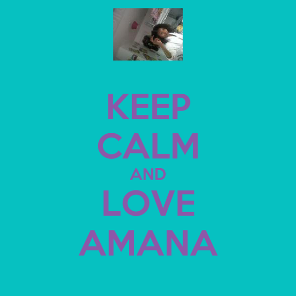 KEEP CALM AND LOVE AMANA