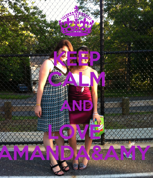 KEEP CALM AND LOVE  AMANDA&AMY