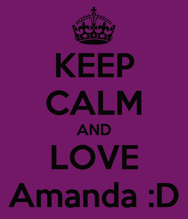 KEEP CALM AND LOVE Amanda :D