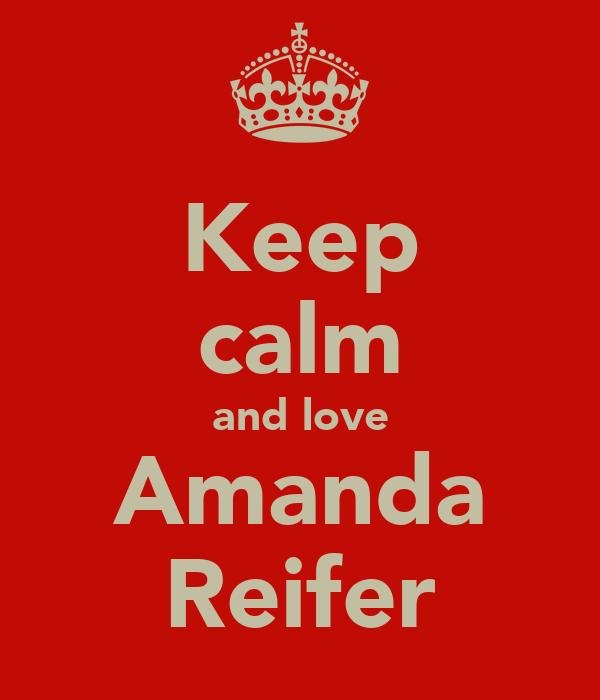 Keep calm and love Amanda Reifer