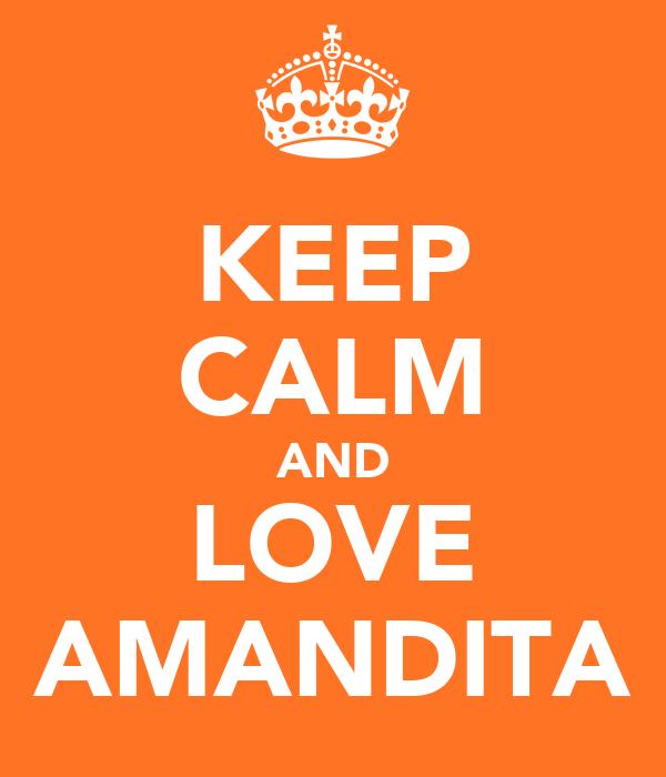 KEEP CALM AND LOVE AMANDITA