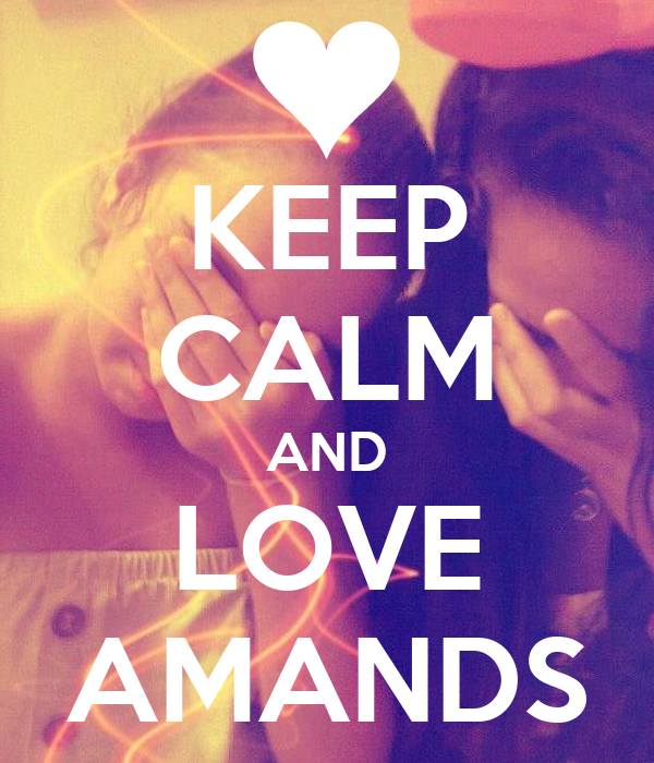 KEEP CALM AND LOVE AMANDS
