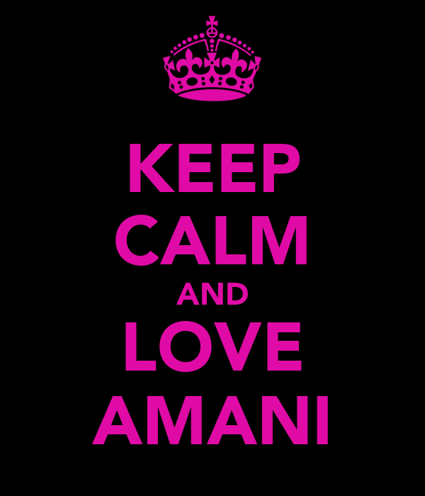 KEEP CALM AND LOVE AMANI
