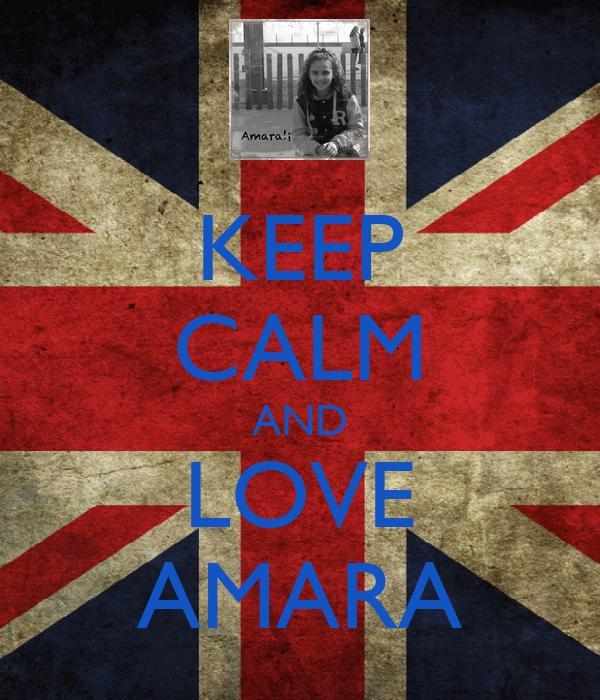 KEEP CALM AND LOVE AMARA