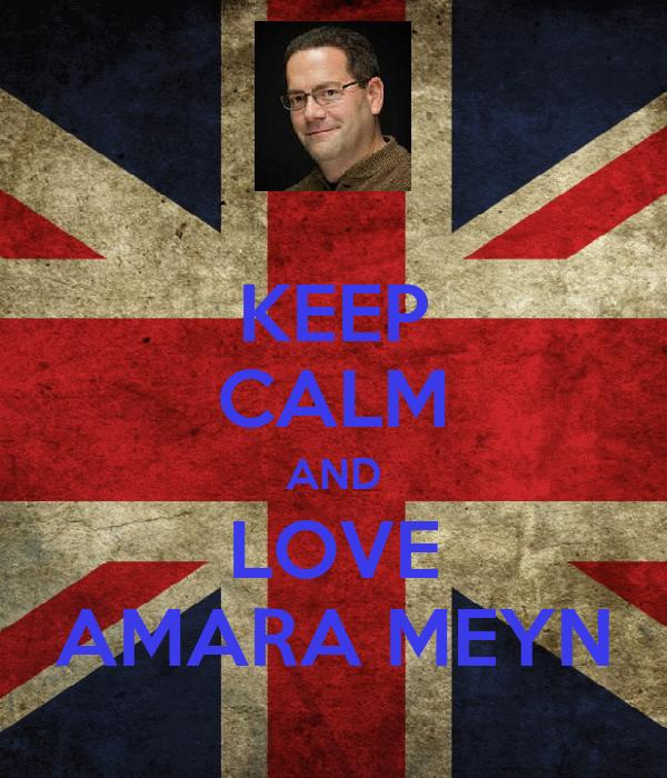 KEEP CALM AND LOVE AMARA MEYN