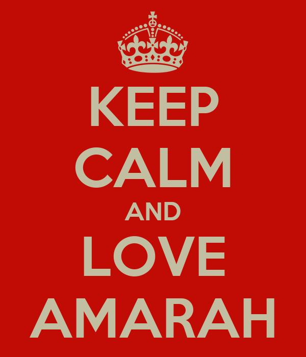 KEEP CALM AND LOVE AMARAH