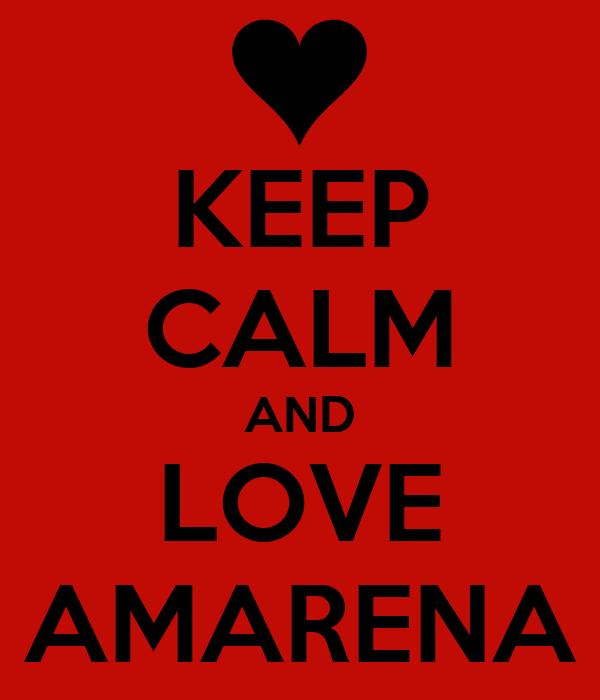 KEEP CALM AND LOVE AMARENA