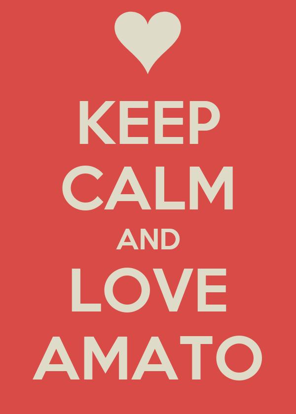 KEEP CALM AND LOVE AMATO