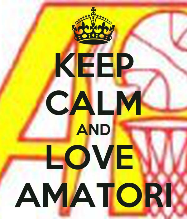 KEEP CALM AND LOVE  AMATORI