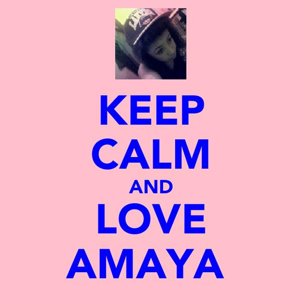 KEEP CALM AND LOVE AMAYA♥