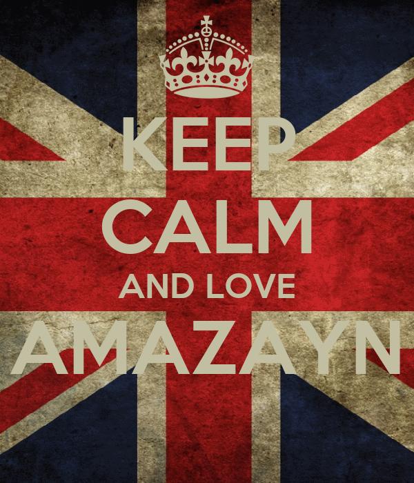 KEEP CALM AND LOVE AMAZAYN