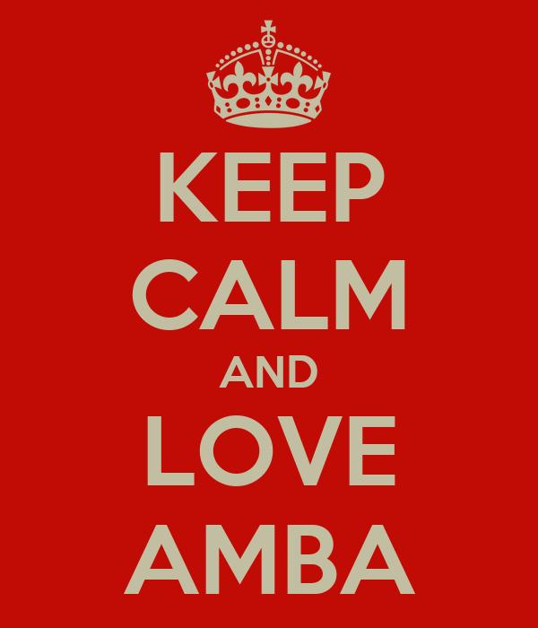 KEEP CALM AND LOVE AMBA