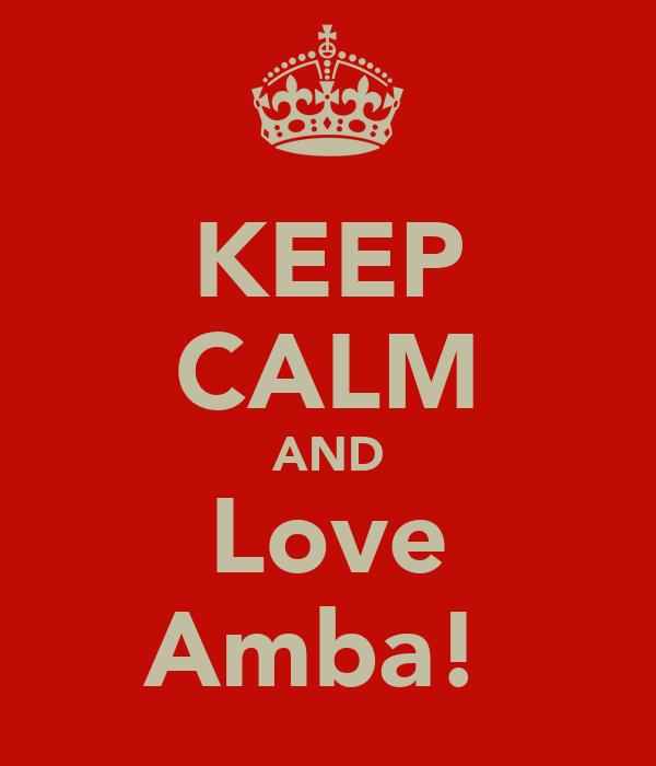KEEP CALM AND Love Amba!