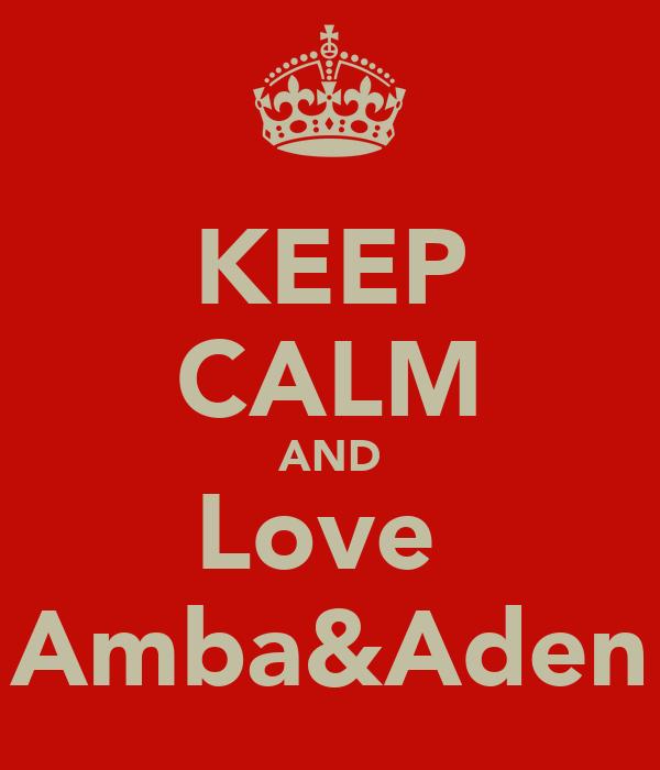 KEEP CALM AND Love  Amba&Aden