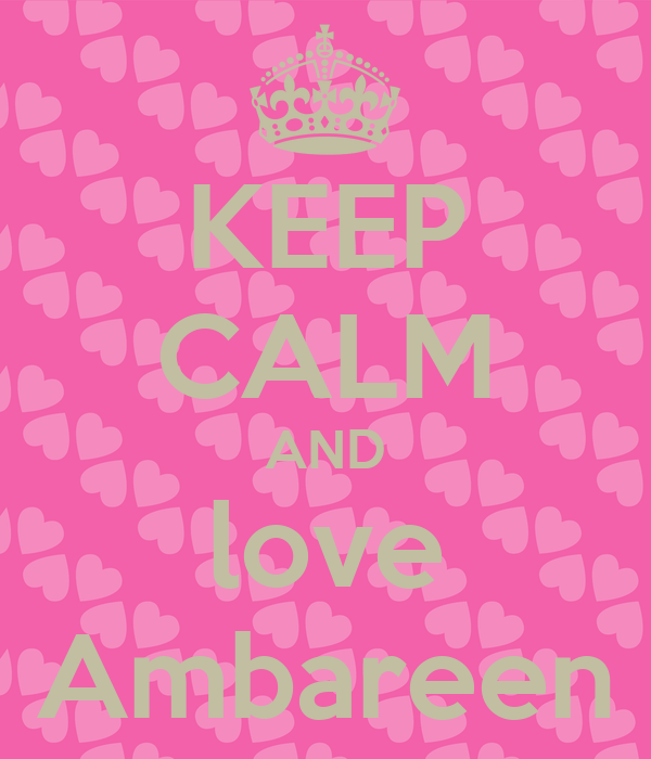KEEP CALM AND love Ambareen
