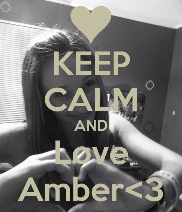 KEEP CALM AND Love Amber<3