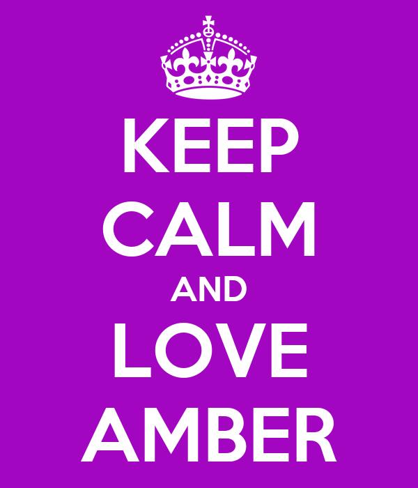 KEEP CALM AND LOVE AMBER