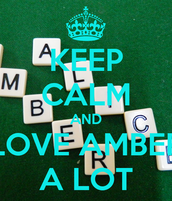 KEEP CALM AND LOVE AMBER A LOT