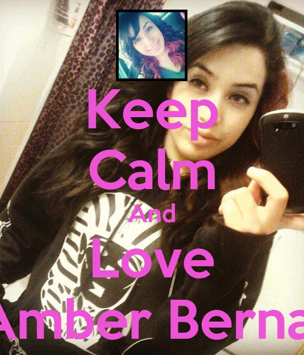Keep Calm And Love Amber Bernal