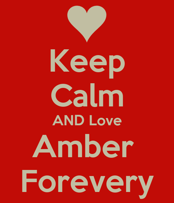 Keep Calm AND Love Amber  Forevery