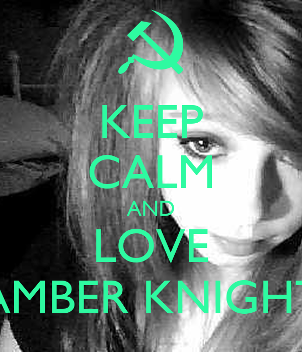 KEEP CALM AND LOVE AMBER KNIGHT
