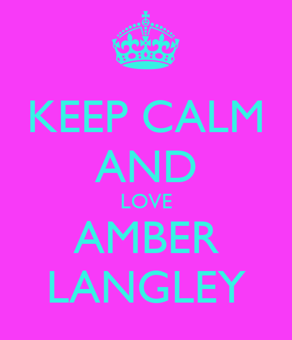 KEEP CALM AND LOVE AMBER LANGLEY