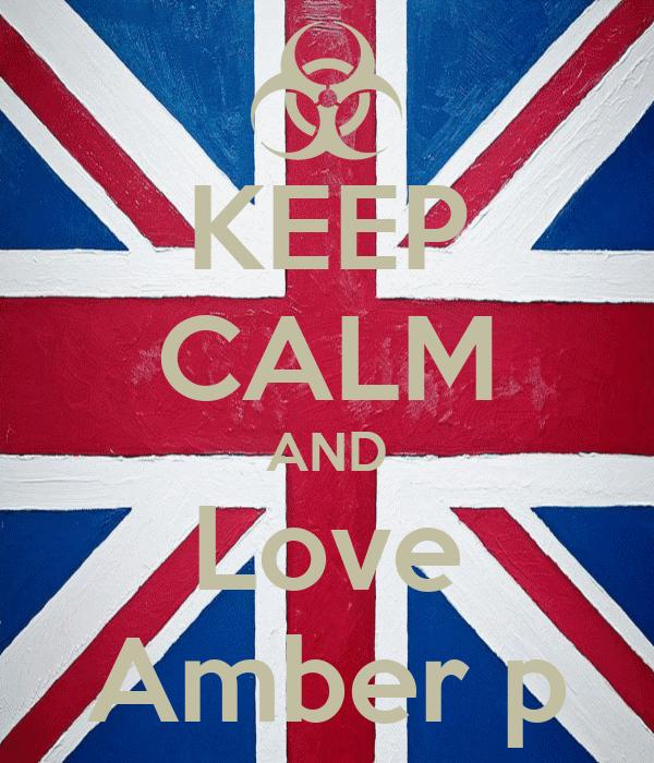 KEEP CALM AND Love Amber p