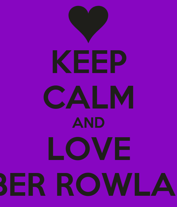 KEEP CALM AND LOVE AMBER ROWLANDS