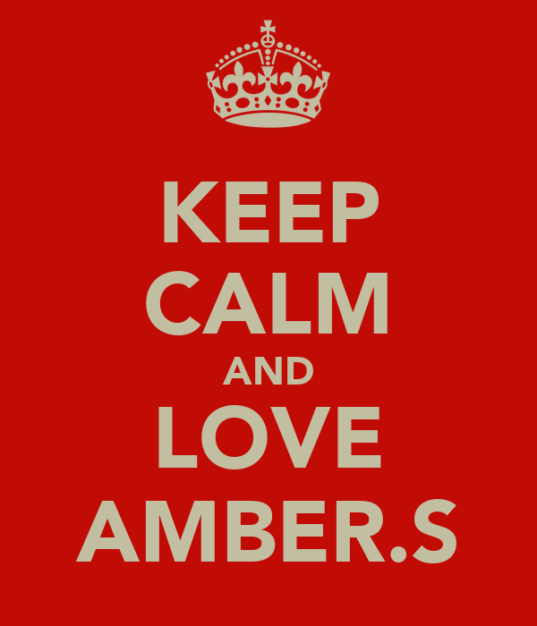 KEEP CALM AND LOVE AMBER.S