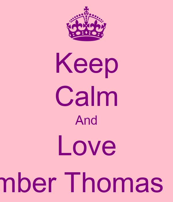 Keep Calm And Love Amber Thomas :-)