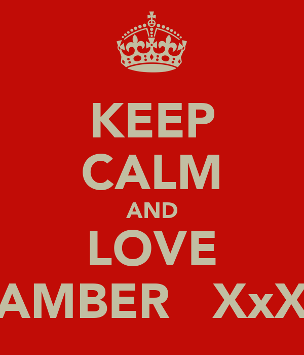 KEEP CALM AND LOVE AMBER   XxX