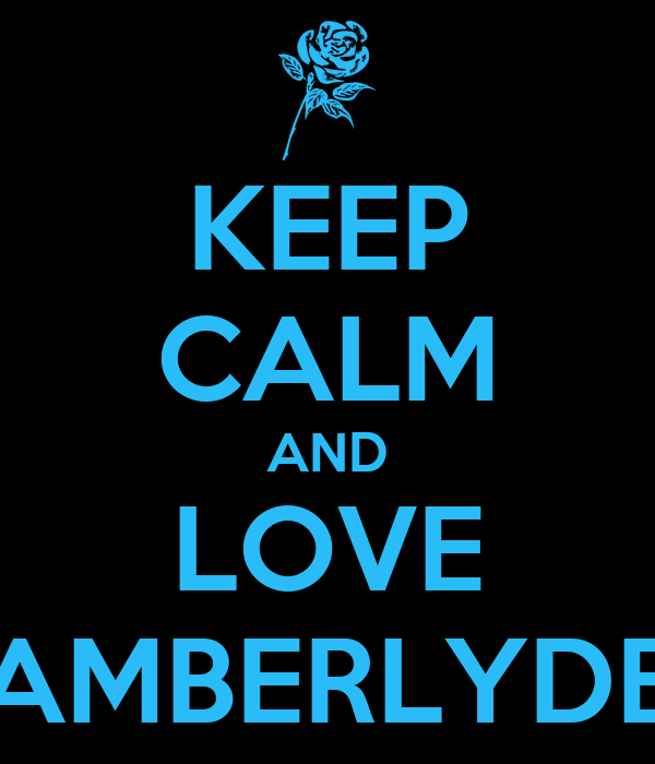 KEEP CALM AND LOVE AMBERLYDE