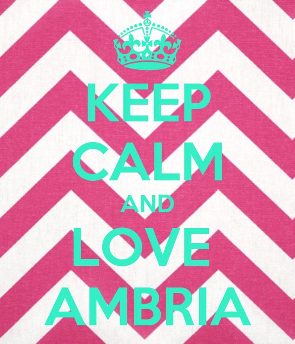 KEEP CALM AND LOVE  AMBRIA
