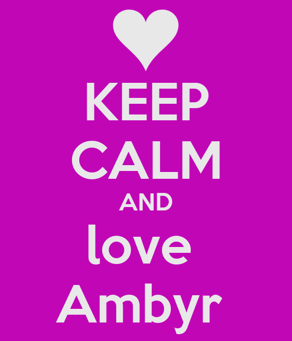 KEEP CALM AND love  Ambyr