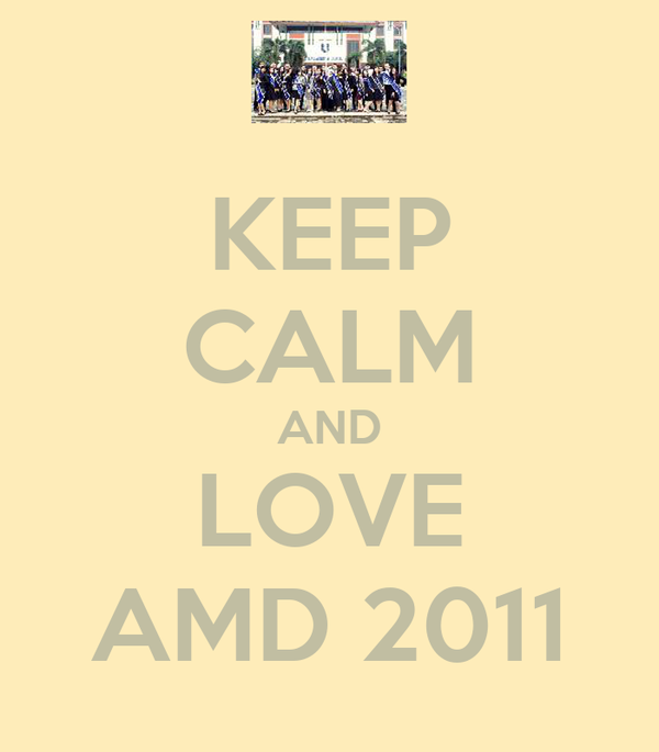 KEEP CALM AND LOVE AMD 2011
