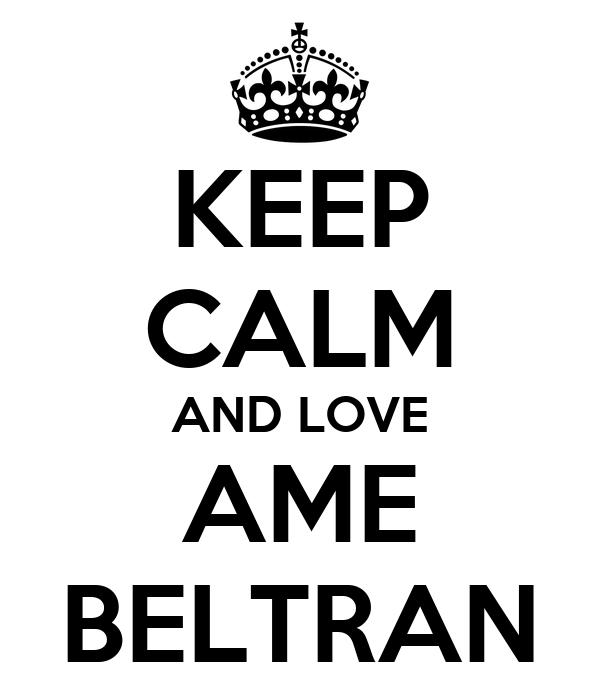 KEEP CALM AND LOVE AME BELTRAN