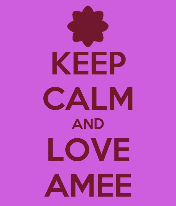 KEEP CALM AND LOVE AMEE