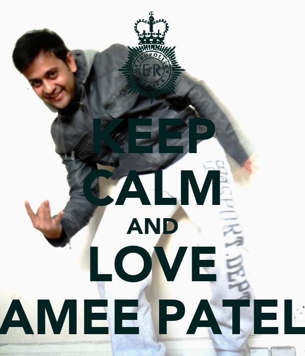 KEEP CALM AND LOVE AMEE PATEL