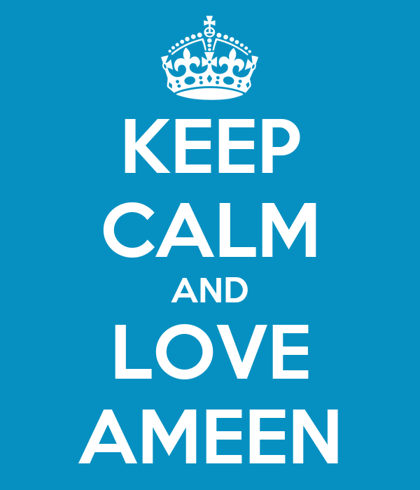 KEEP CALM AND LOVE AMEEN